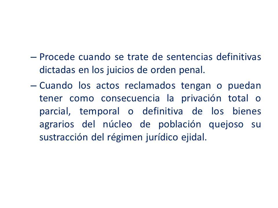 – Procede cuando se trate de sentencias definitivas dictadas en los juicios de orden penal. – Cuando los actos reclamados tengan o puedan tener como c