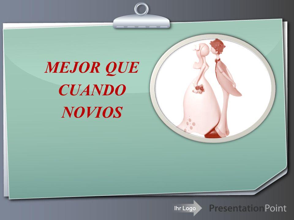 Ihr Logo MEJOR QUE CUANDO NOVIOS