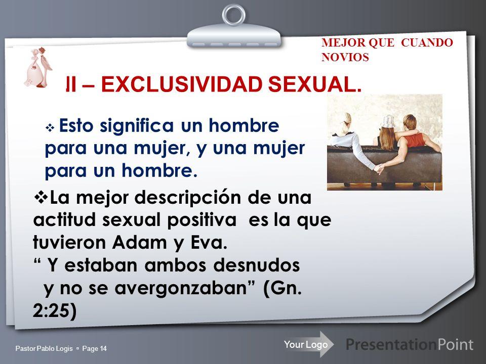 Your Logo Pastor Pablo Logis Page 14 II – EXCLUSIVIDAD SEXUAL. MEJOR QUE CUANDO NOVIOS La mejor descripción de una actitud sexual positiva es la que t