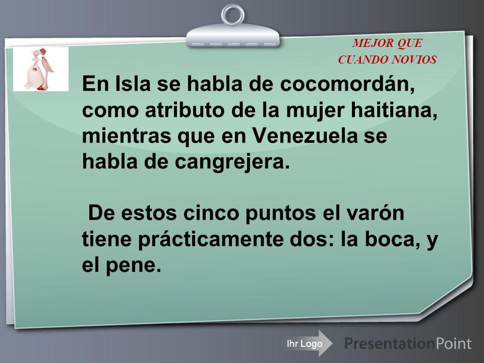 Ihr Logo En Isla se habla de cocomordán, como atributo de la mujer haitiana, mientras que en Venezuela se habla de cangrejera. De estos cinco puntos e