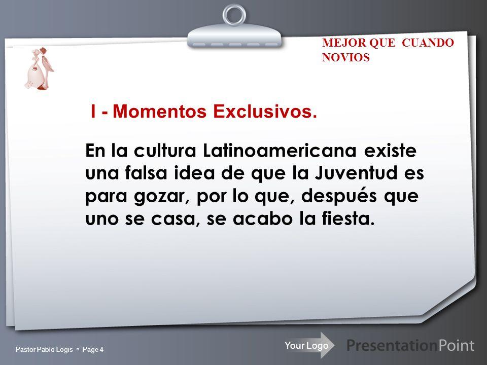 Your Logo Pastor Pablo Logis Page 4 I - Momentos Exclusivos. MEJOR QUE CUANDO NOVIOS En la cultura Latinoamericana existe una falsa idea de que la Juv