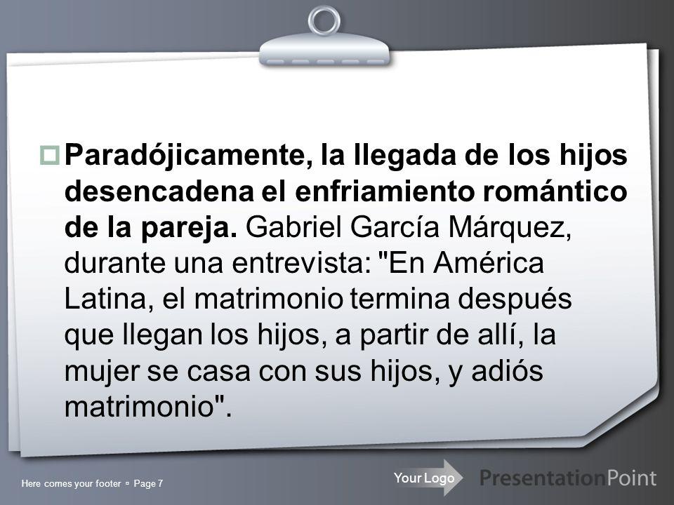 Your Logo Paradójicamente, la llegada de los hijos desencadena el enfriamiento romántico de la pareja. Gabriel García Márquez, durante una entrevista: