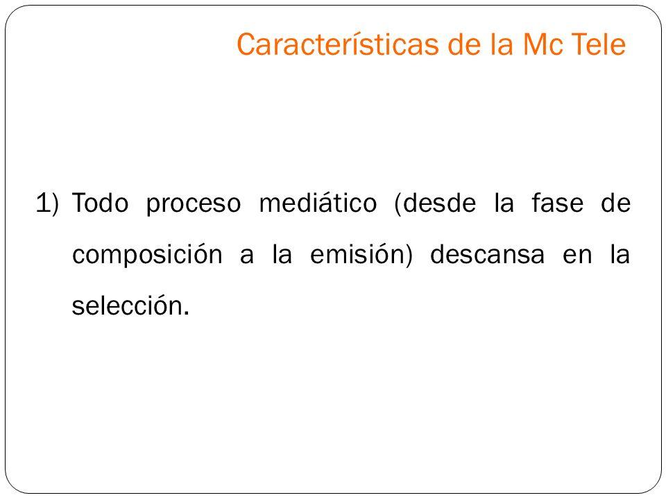 1)Todo proceso mediático (desde la fase de composición a la emisión) descansa en la selección. Características de la Mc Tele