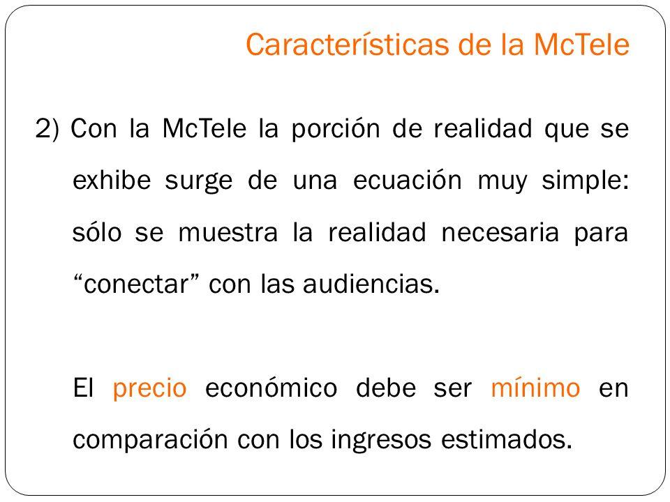 2) Con la McTele la porción de realidad que se exhibe surge de una ecuación muy simple: sólo se muestra la realidad necesaria para conectar con las au