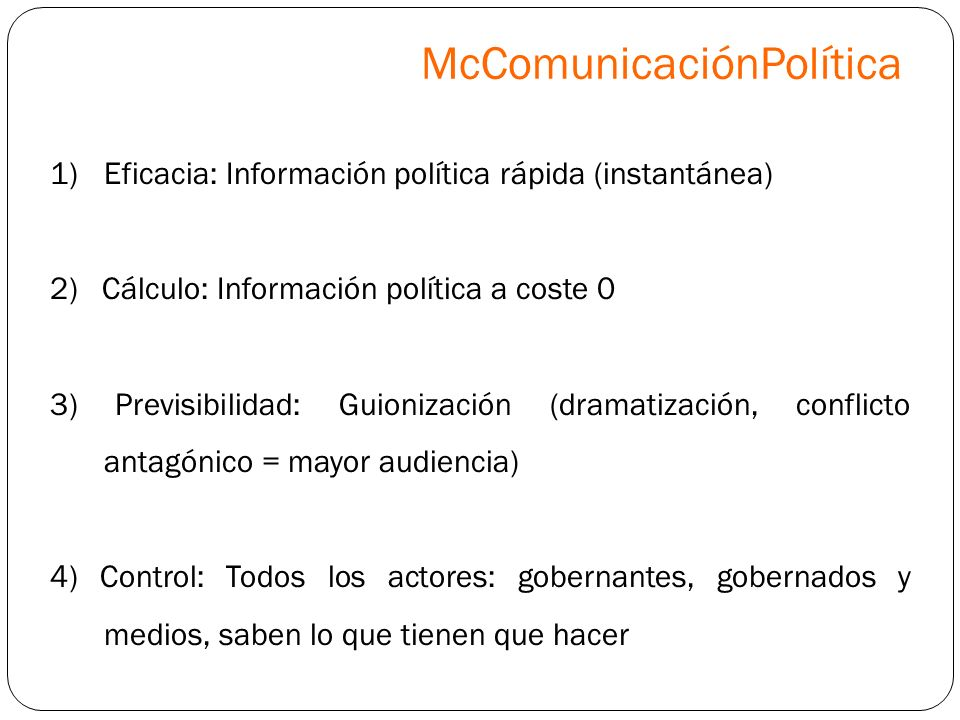 1)Eficacia: Información política rápida (instantánea) 2) Cálculo: Información política a coste 0 3) Previsibilidad: Guionización (dramatización, confl