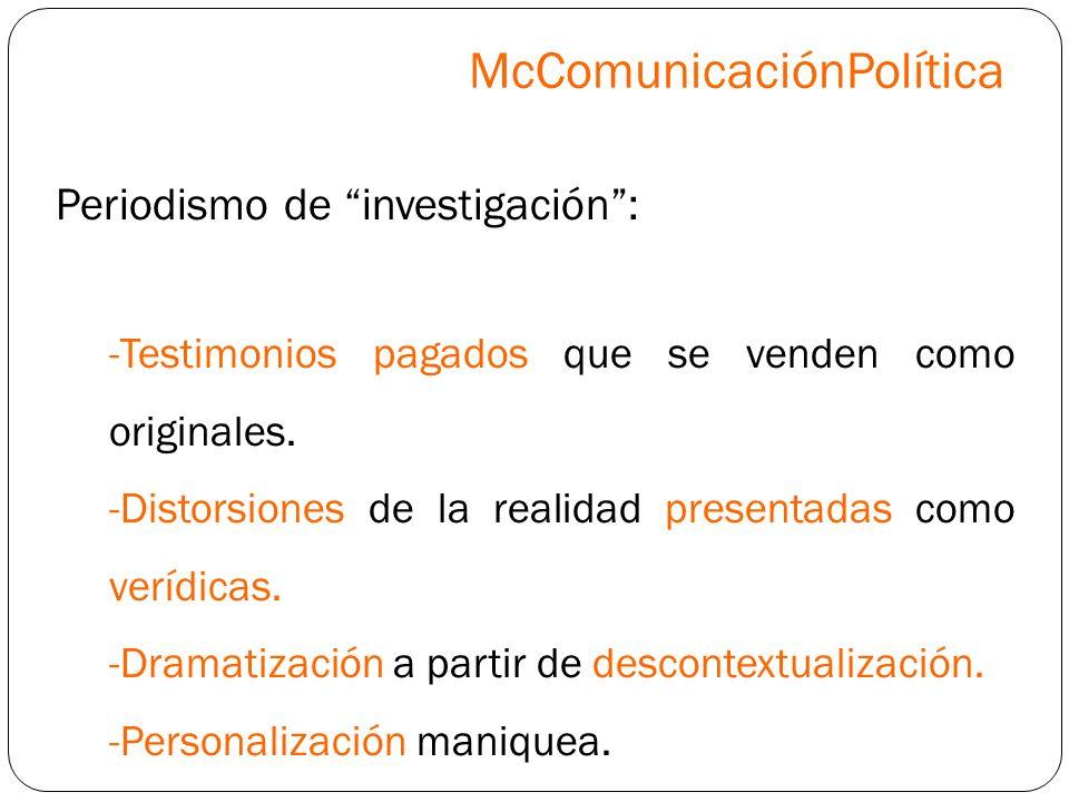 Periodismo de investigación: -Testimonios pagados que se venden como originales. -Distorsiones de la realidad presentadas como verídicas. -Dramatizaci