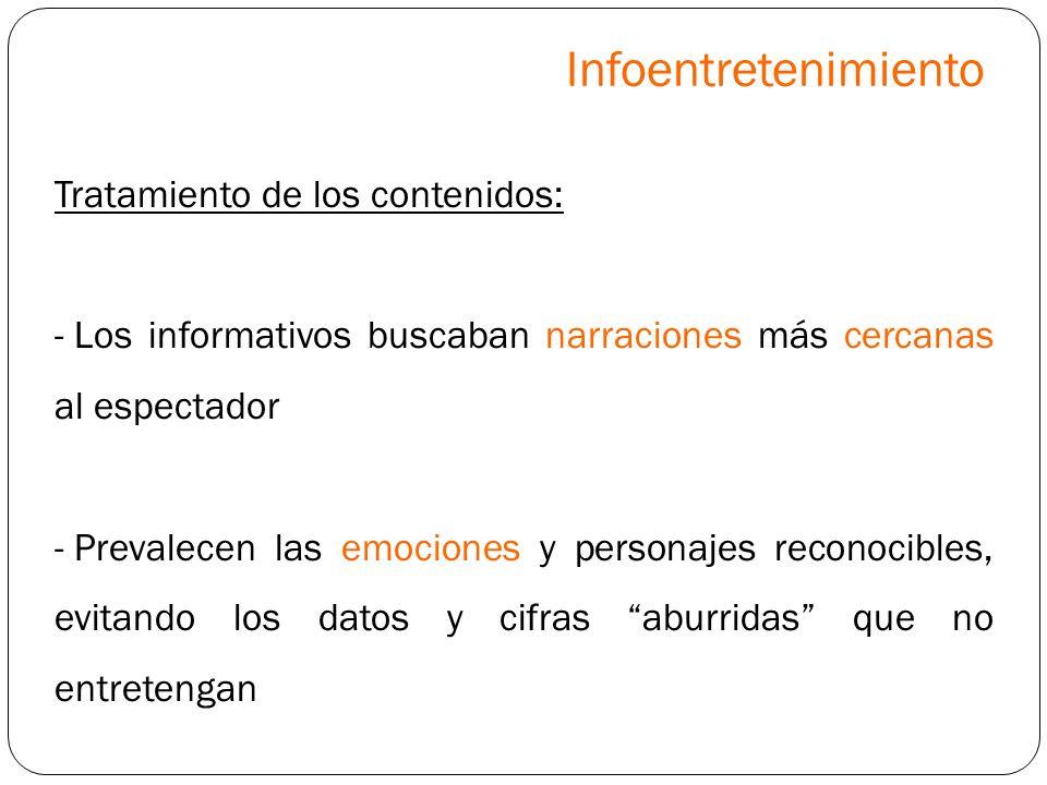 Tratamiento de los contenidos: - Los informativos buscaban narraciones más cercanas al espectador - Prevalecen las emociones y personajes reconocibles