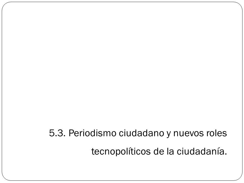 5.3. Periodismo ciudadano y nuevos roles tecnopolíticos de la ciudadanía.