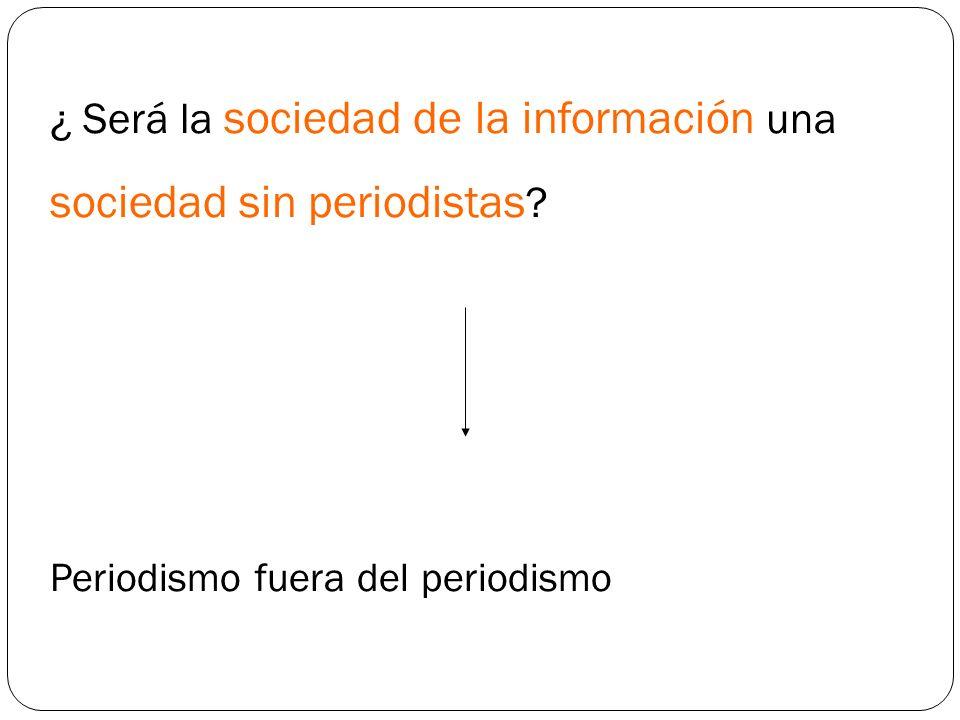 ¿ Será la sociedad de la información una sociedad sin periodistas ? Periodismo fuera del periodismo