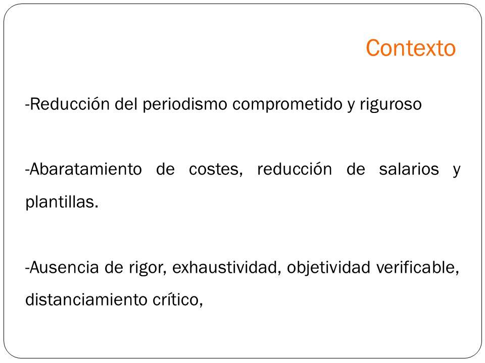 -Reducción del periodismo comprometido y riguroso -Abaratamiento de costes, reducción de salarios y plantillas. -Ausencia de rigor, exhaustividad, obj