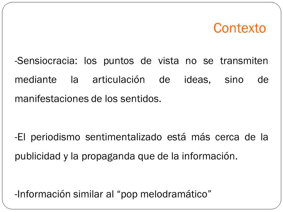 -Sensiocracia: los puntos de vista no se transmiten mediante la articulación de ideas, sino de manifestaciones de los sentidos. -El periodismo sentime
