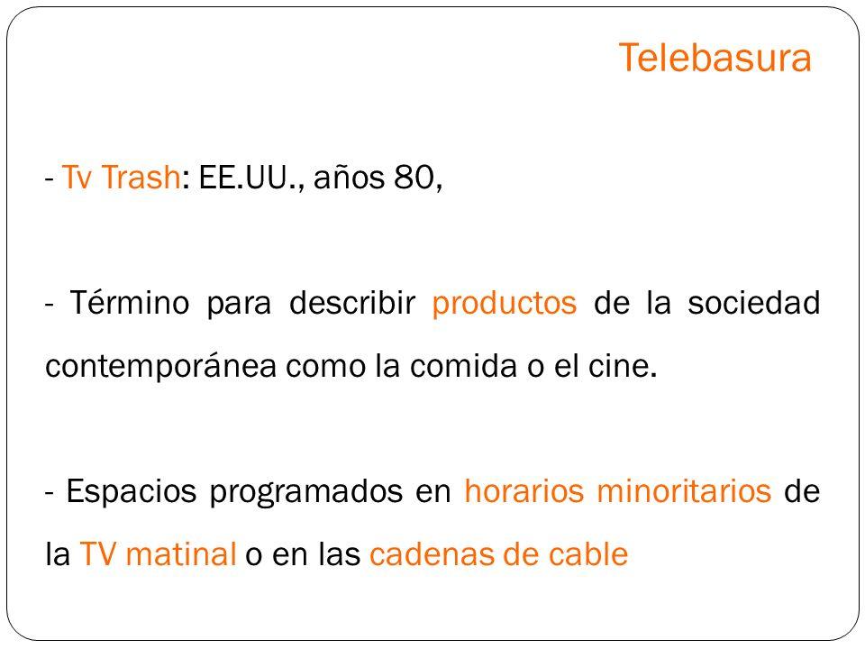 - Tv Trash: EE.UU., años 80, - Término para describir productos de la sociedad contemporánea como la comida o el cine. - Espacios programados en horar
