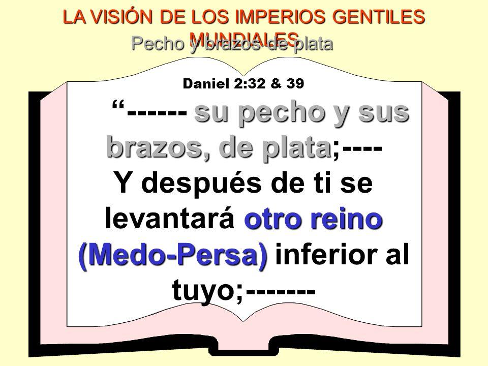LA VISIÓN DE LOS IMPERIOS GENTILES MUNDIALES Pecho y brazos de plata Daniel 2:32 & 39 su pecho y sus brazos, de plata ------ su pecho y sus brazos, de