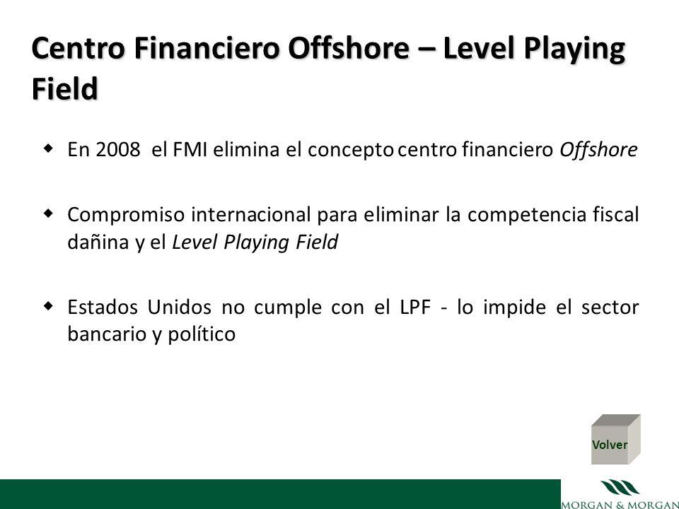 Centro Financiero Offshore – Level Playing Field En 2008 el FMI elimina el concepto centro financiero Offshore Compromiso internacional para eliminar