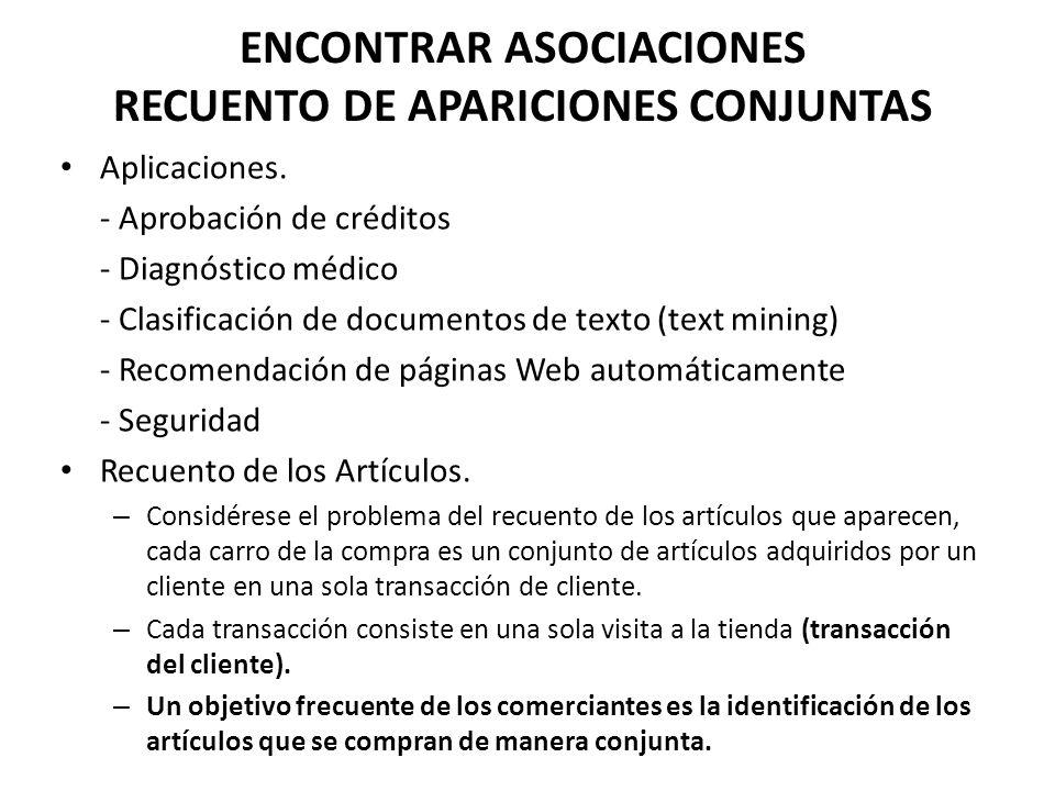 ENCONTRAR ASOCIACIONES RECUENTO DE APARICIONES CONJUNTAS Aplicaciones. - Aprobación de créditos - Diagnóstico médico - Clasificación de documentos de