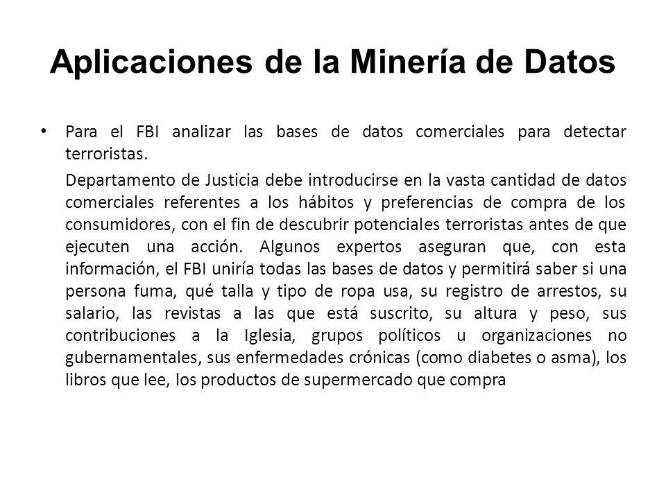 Aplicaciones de la Minería de Datos Para el FBI analizar las bases de datos comerciales para detectar terroristas. Departamento de Justicia debe intro