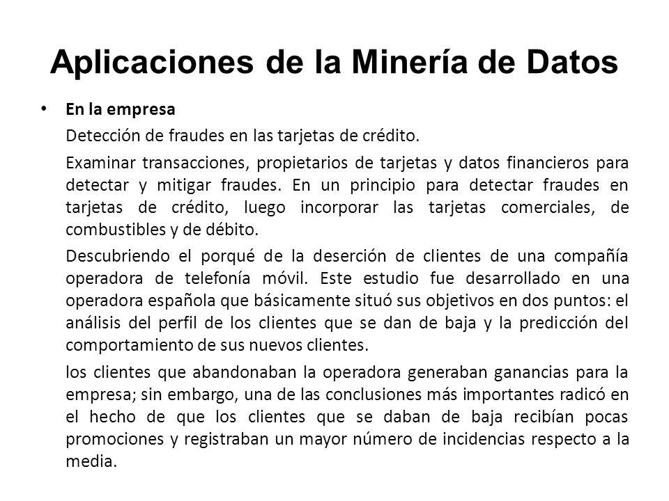 Aplicaciones de la Minería de Datos En la empresa Detección de fraudes en las tarjetas de crédito. Examinar transacciones, propietarios de tarjetas y