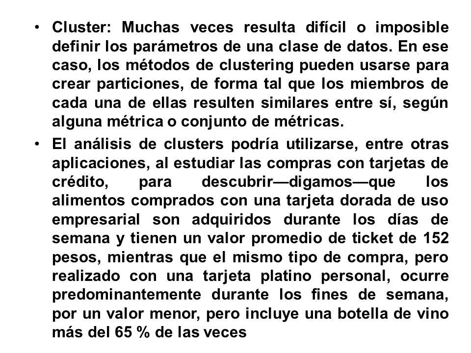 Cluster: Muchas veces resulta difícil o imposible definir los parámetros de una clase de datos. En ese caso, los métodos de clustering pueden usarse p