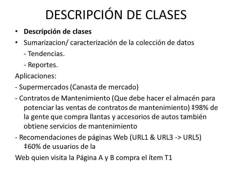 DESCRIPCIÓN DE CLASES Descripción de clases Sumarizacion/ caracterización de la colección de datos - Tendencias. - Reportes. Aplicaciones: - Supermerc