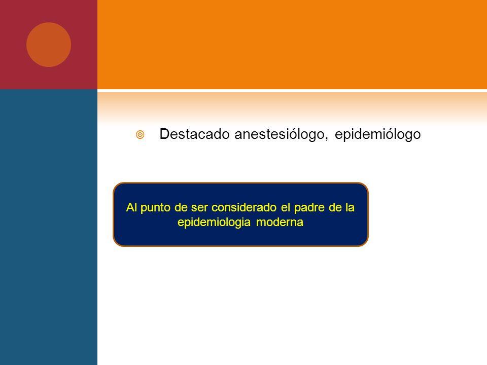 Destacado anestesiólogo, epidemiólogo Al punto de ser considerado el padre de la epidemiologia moderna