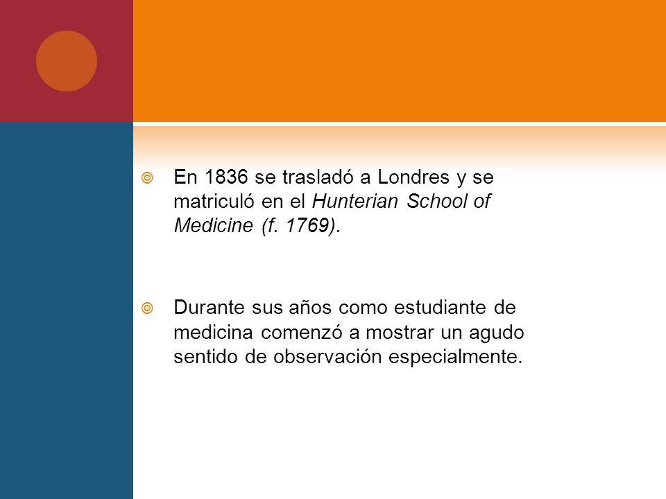 En 1836 se trasladó a Londres y se matriculó en el Hunterian School of Medicine (f. 1769). Durante sus años como estudiante de medicina comenzó a most