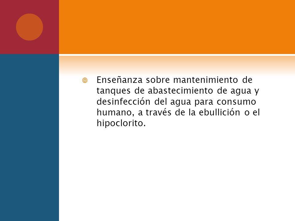 Enseñanza sobre mantenimiento de tanques de abastecimiento de agua y desinfección del agua para consumo humano, a través de la ebullición o el hipoclo