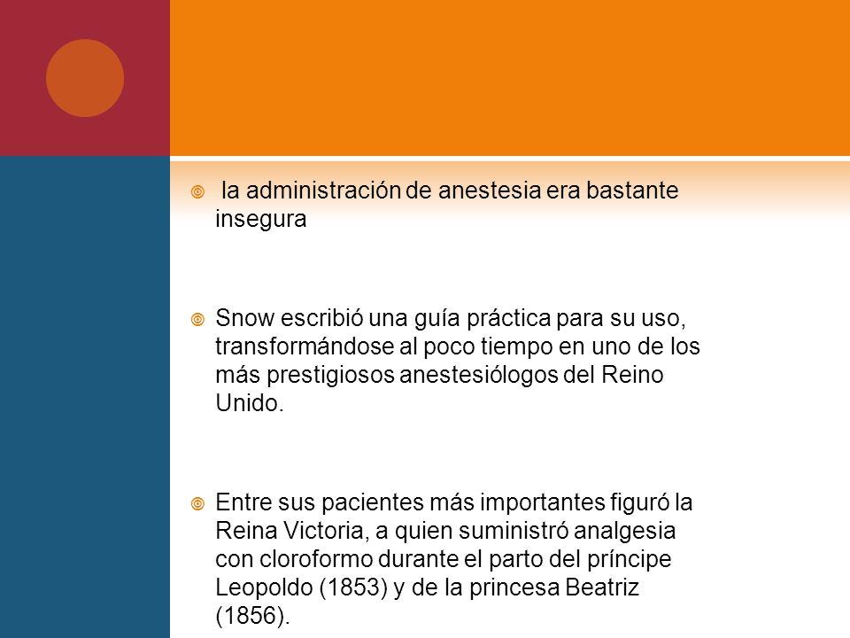 la administración de anestesia era bastante insegura Snow escribió una guía práctica para su uso, transformándose al poco tiempo en uno de los más pre