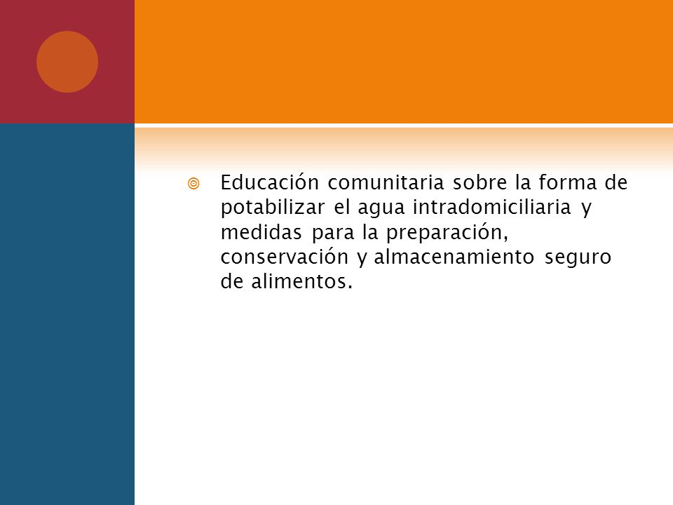 Educación comunitaria sobre la forma de potabilizar el agua intradomiciliaria y medidas para la preparación, conservación y almacenamiento seguro de a