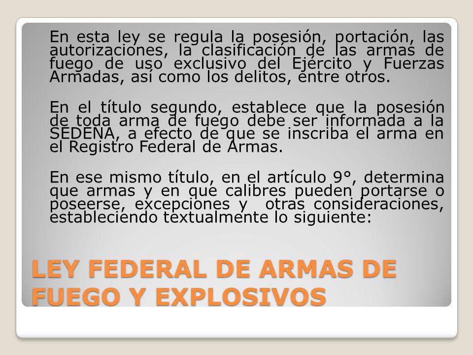 En esta ley se regula la posesión, portación, las autorizaciones, la clasificación de las armas de fuego de uso exclusivo del Ejército y Fuerzas Armad