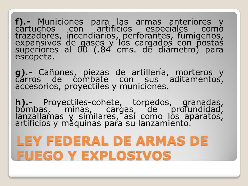 f).- Municiones para las armas anteriores y cartuchos con artificios especiales como trazadores, incendiarios, perforantes, fumígenos, expansivos de g