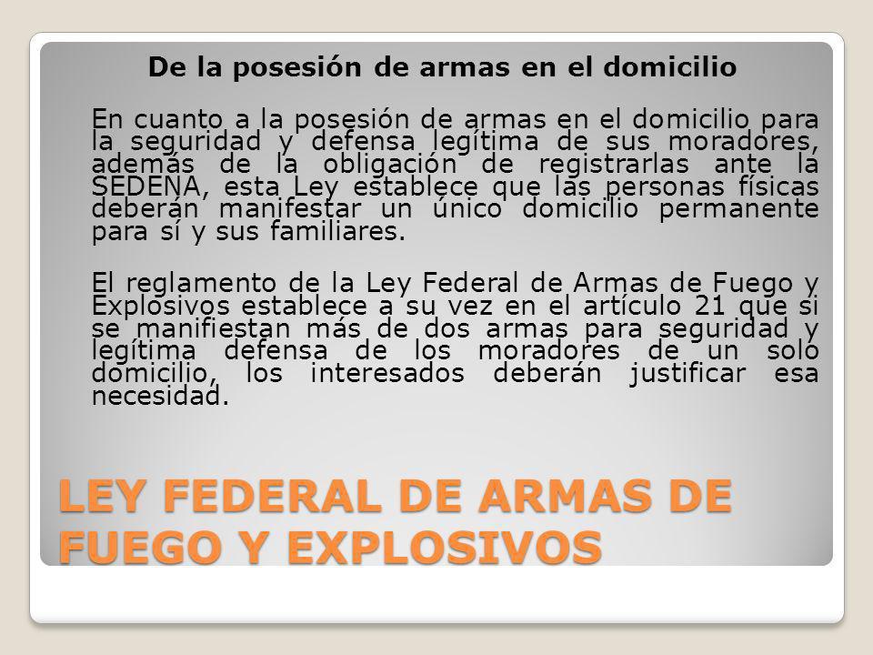 LEY FEDERAL DE ARMAS DE FUEGO Y EXPLOSIVOS De la posesión de armas en el domicilio En cuanto a la posesión de armas en el domicilio para la seguridad