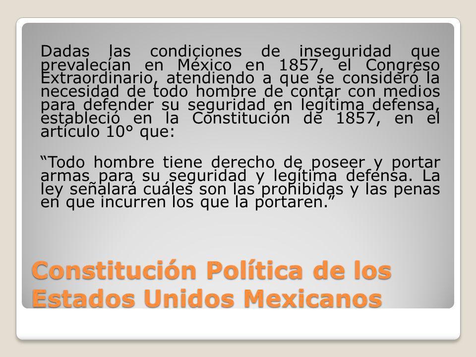 Constitución Política de los Estados Unidos Mexicanos Dadas las condiciones de inseguridad que prevalecían en México en 1857, el Congreso Extraordinar