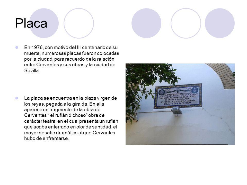 Placa En 1976, con motivo del III centenario de su muerte, numerosas placas fueron colocadas por la ciudad, para recuerdo de la relación entre Cervant