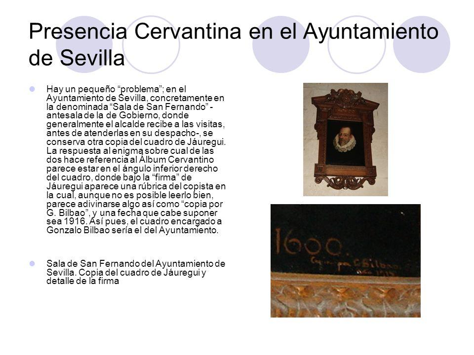 Presencia Cervantina en el Ayuntamiento de Sevilla Hay un pequeño problema; en el Ayuntamiento de Sevilla, concretamente en la denominada Sala de San