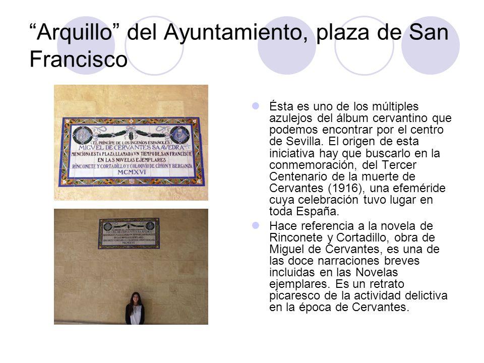 Arquillo del Ayuntamiento, plaza de San Francisco Ésta es uno de los múltiples azulejos del álbum cervantino que podemos encontrar por el centro de Se
