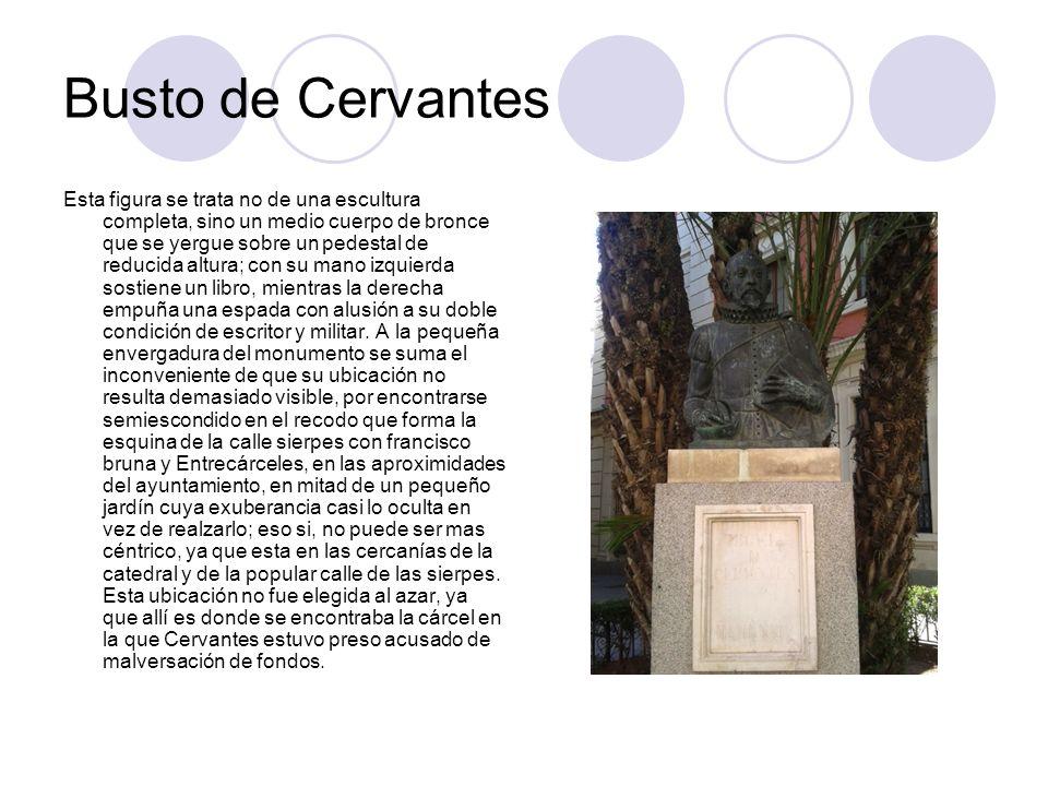 Busto de Cervantes Esta figura se trata no de una escultura completa, sino un medio cuerpo de bronce que se yergue sobre un pedestal de reducida altur