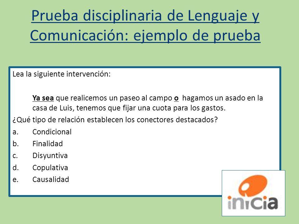Prueba disciplinaria de Lenguaje y Comunicación: ejemplo de prueba Lea la siguiente intervención: Ya sea que realicemos un paseo al campo o hagamos un