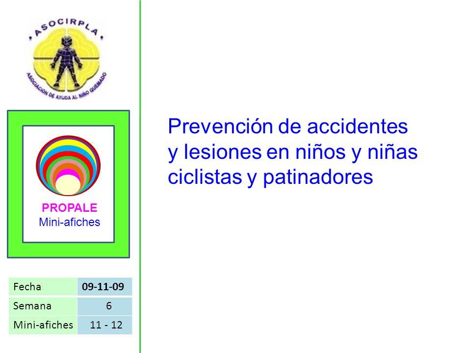 Mini-afiches Prevención de accidentes y lesiones en niños y niñas ciclistas y patinadores Fecha09-11-09 Semana 6 Mini-afiches 11 - 12