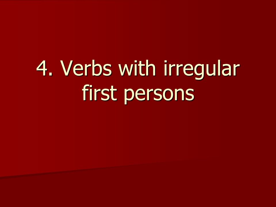 4. Verbs with irregular first persons