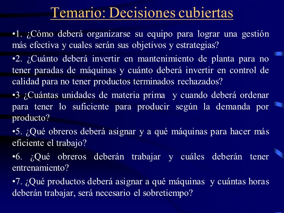 Temario: Decisiones cubiertas 1. ¿Cómo deberá organizarse su equipo para lograr una gestión más efectiva y cuales serán sus objetivos y estrategias? 2