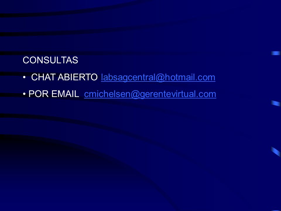 CONSULTAS CHAT ABIERTO labsagcentral@hotmail.comlabsagcentral@hotmail.com POR EMAIL cmichelsen@gerentevirtual.comcmichelsen@gerentevirtual.com