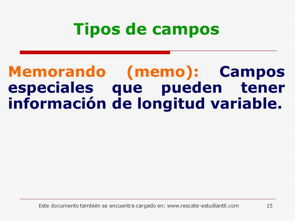 Tipos de campos Memorando (memo): Campos especiales que pueden tener información de longitud variable. 15Este documento también se encuentra cargado e