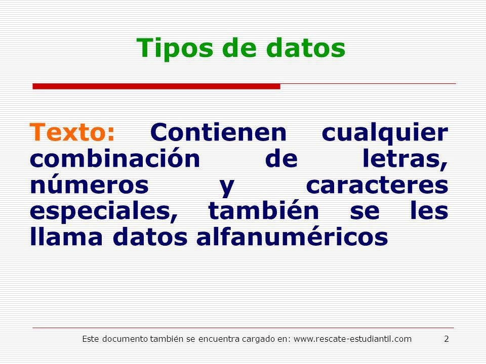 Tipos de datos Texto: Contienen cualquier combinación de letras, números y caracteres especiales, también se les llama datos alfanuméricos 2Este docum