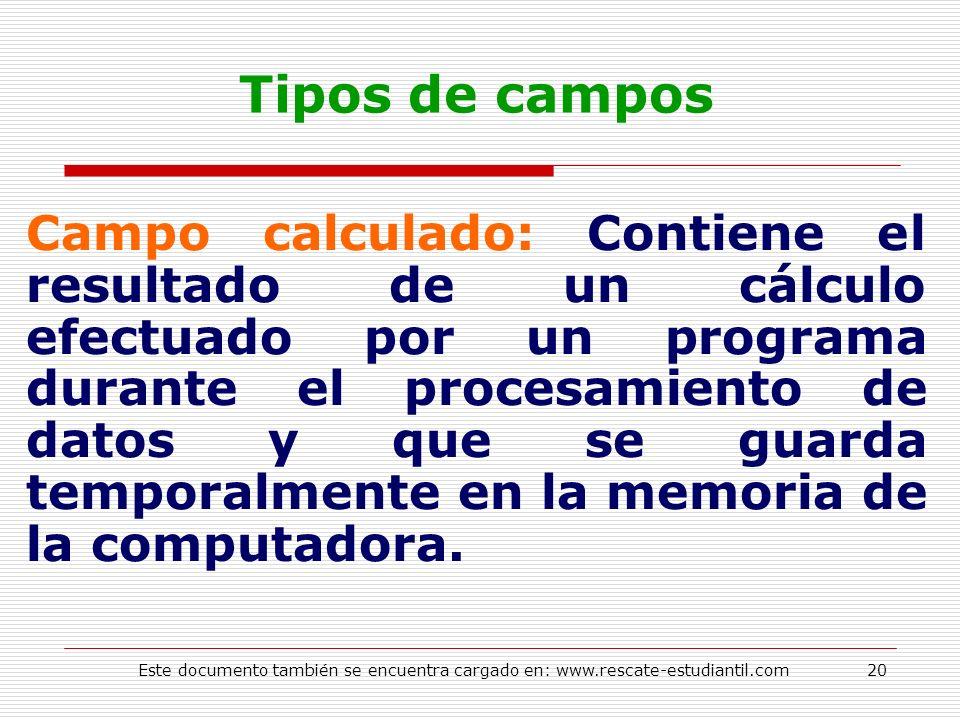 Tipos de campos Campo calculado: Contiene el resultado de un cálculo efectuado por un programa durante el procesamiento de datos y que se guarda tempo