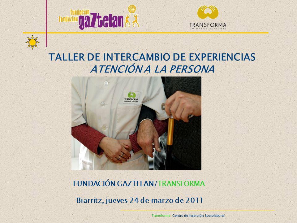 Transforma- Centro de Inserción Sociolaboral TALLER DE INTERCAMBIO DE EXPERIENCIAS ATENCIÓN A LA PERSONA FUNDACIÓN GAZTELAN/TRANSFORMA Biarritz, jueve