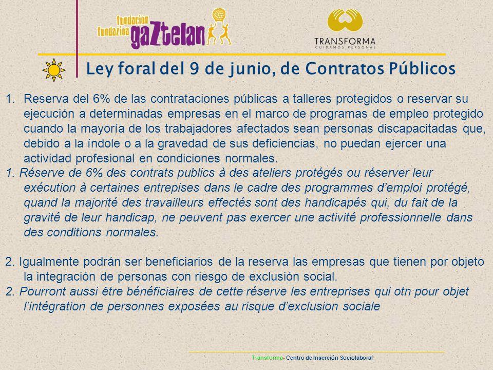 Ley foral del 9 de junio, de Contratos Públicos 1.Reserva del 6% de las contrataciones públicas a talleres protegidos o reservar su ejecución a determ