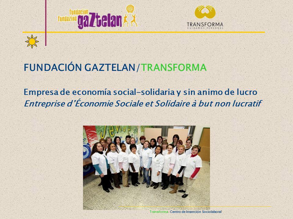 FUNDACIÓN GAZTELAN/TRANSFORMA Empresa de economía social-solidaria y sin animo de lucro Entreprise dÉconomie Sociale et Solidaire à but non lucratif T