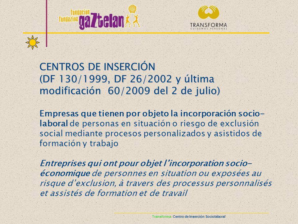 CENTROS DE INSERCIÓN (DF 130/1999, DF 26/2002 y última modificación 60/2009 del 2 de julio) Empresas que tienen por objeto la incorporación socio- lab
