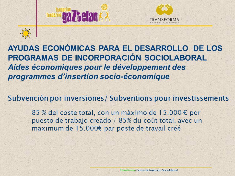 Subvención por inversiones/ Subventions pour investissements 85 % del coste total, con un máximo de 15.000 por puesto de trabajo creado / 85% du coût