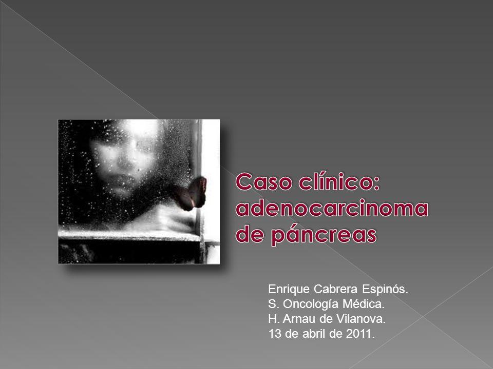 Enrique Cabrera Espinós. S. Oncología Médica. H. Arnau de Vilanova. 13 de abril de 2011.